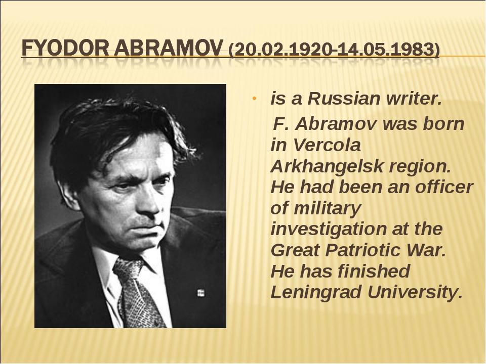 is a Russian writer. F. Abramov was born in Vercola Arkhangelsk region. He ha...