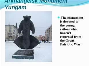 Arkhangelsk Monument Yungam The monument is devoted to the young sailors who