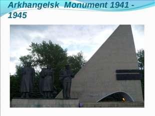 Arkhangelsk Monument 1941 - 1945