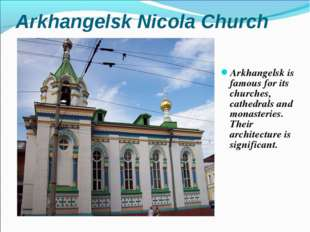 Arkhangelsk Nicola Church Arkhangelsk is famous for its churches, cathedrals