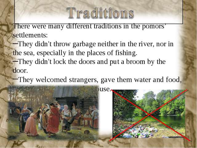 There were many different traditions in the pomors' settlements: They didn't...