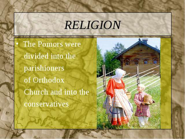 RELIGION The Pomors were divided into the parishioners of Orthodox Church and...