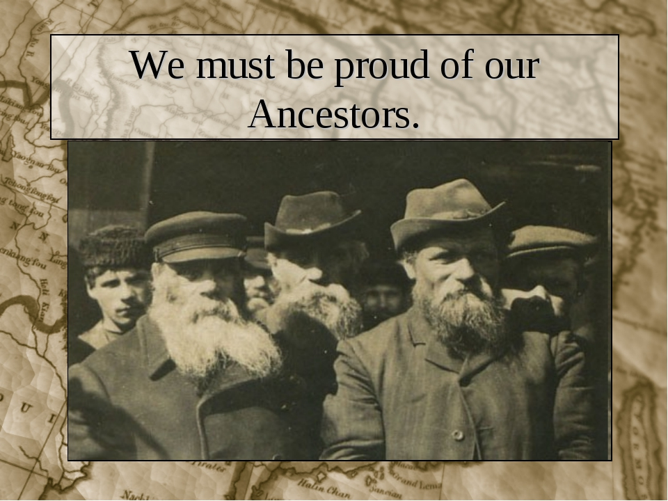 We must be proud of our Ancestors.
