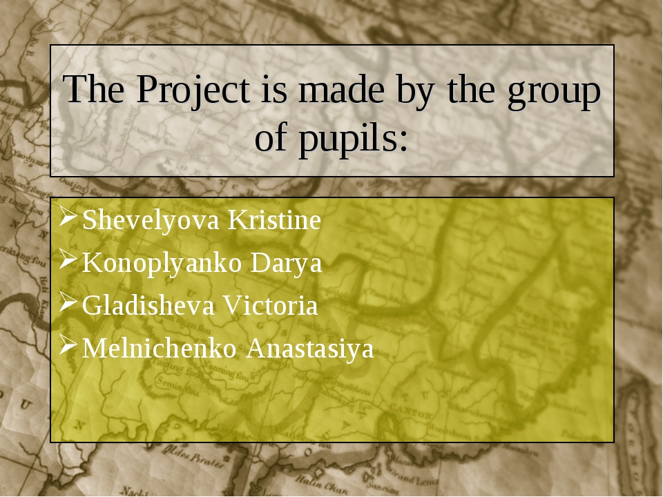 The Project is made by the group of pupils: Shevelyova Kristine Konoplyanko D...