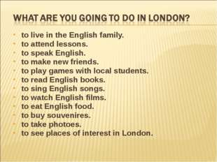 to live in the English family. to attend lessons. to speak English. to make n