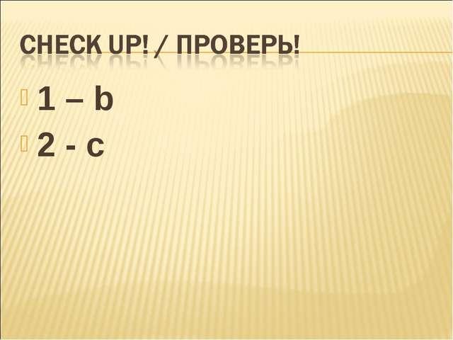 1 – b 2 - c