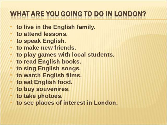 to live in the English family. to attend lessons. to speak English. to make n...