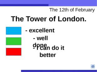 The 12th of February The Tower of London. - excellent - well done - I can do