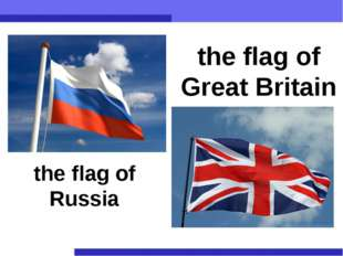 the flag of Russia the flag of Great Britain