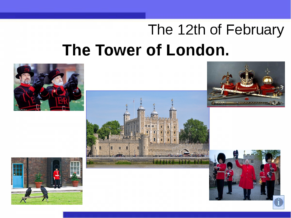 The Tower of London. The 12th of February