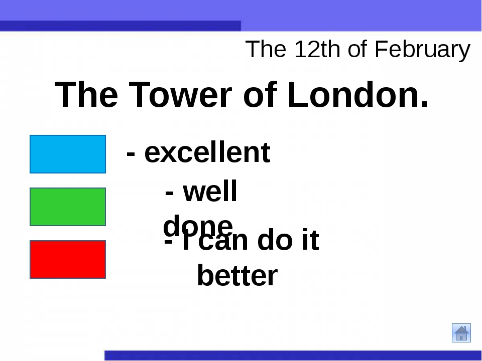 The 12th of February The Tower of London. - excellent - well done - I can do...