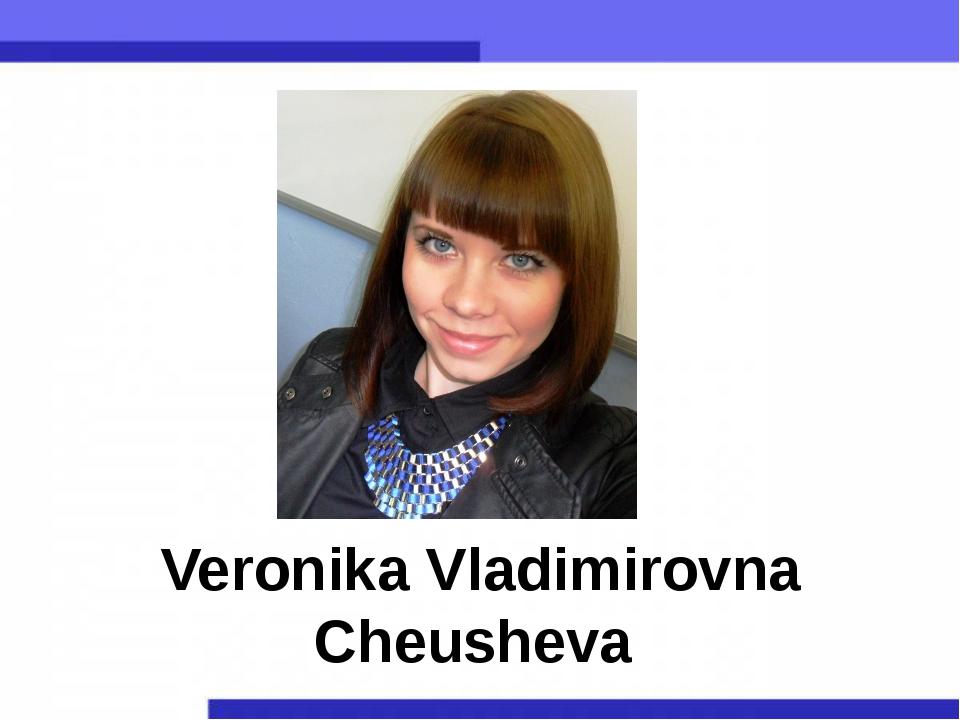 Veronika Vladimirovna Cheusheva