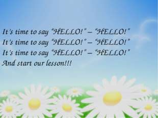 "It's time to say ""HELLO!"" – ""HELLO!"" It's time to say ""HELLO!"" – ""HELLO!"" It'"