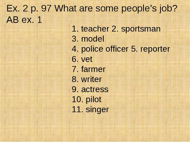 Ex. 2 p. 97 What are some people's job? AB ex. 1 1. teacher 2. sportsman 3. m...