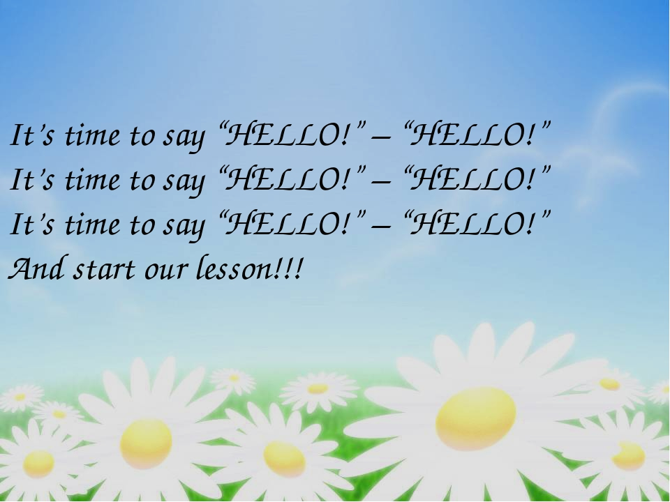 "It's time to say ""HELLO!"" – ""HELLO!"" It's time to say ""HELLO!"" – ""HELLO!"" It'..."