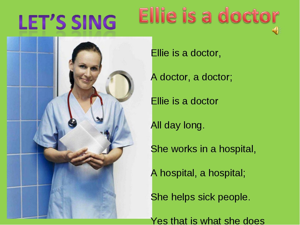 Ellie is a doctor, A doctor, a doctor; Ellie is a doctor All day long. She wo...