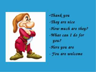 -Thank you -They are nice -How much are they? -What can I do for you? -Here y