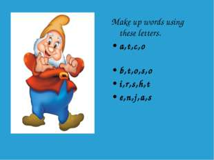 Make up words using these letters. a,t,c,o b,t,o,s,o i,r,s,h,t e,n,j,a,s