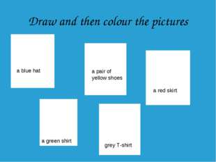 Draw and then colour the pictures a blue hat a pair of yellow shoes a red ski
