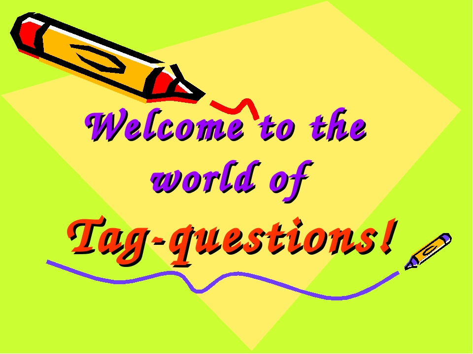 Welcome to the world of Tag-questions!