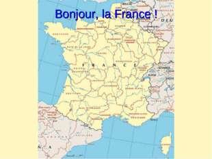 Bonjour, la France !