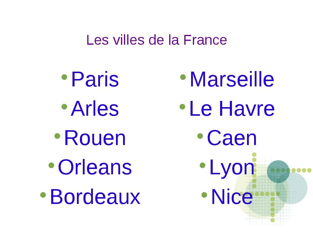 Les villes de la France Paris Arles Rouen Orleans Bordeaux Marseille Le Havre...