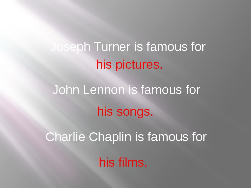 his pictures. Joseph Turner is famous for John Lennon is famous for his songs...