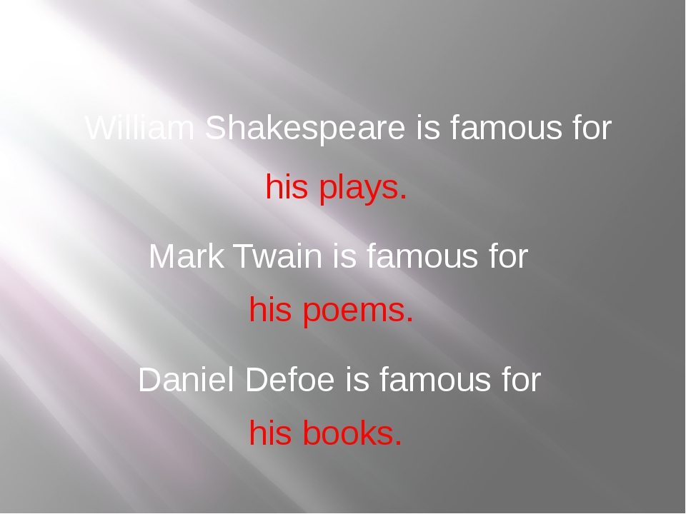 his plays. William Shakespeare is famous for Mark Twain is famous for his poe...