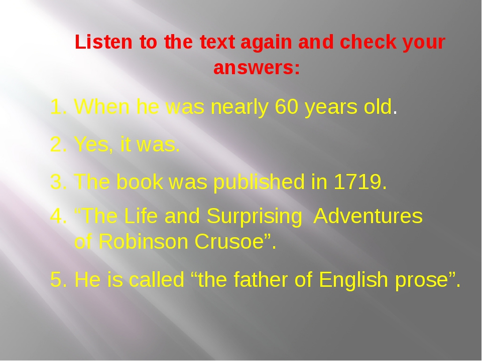 Listen to the text again and check your answers: 1. When he was nearly 60 yea...