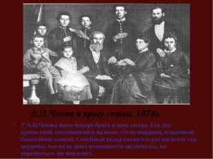 У А.П.Чехова было четыре брата и одна сестра. Его дед-крепостной, откупившийс