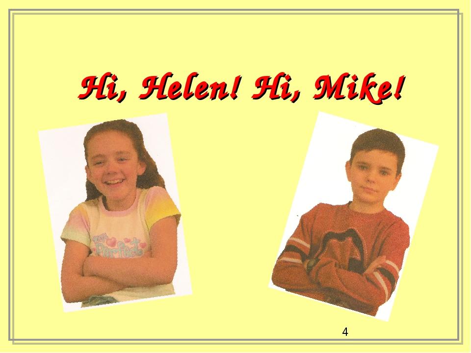 Hi, Helen! Hi, Mike! Helen Mike