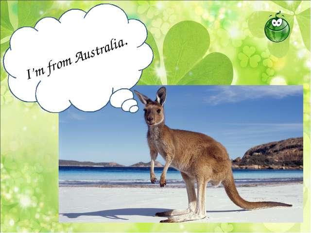 I'm from Australia.