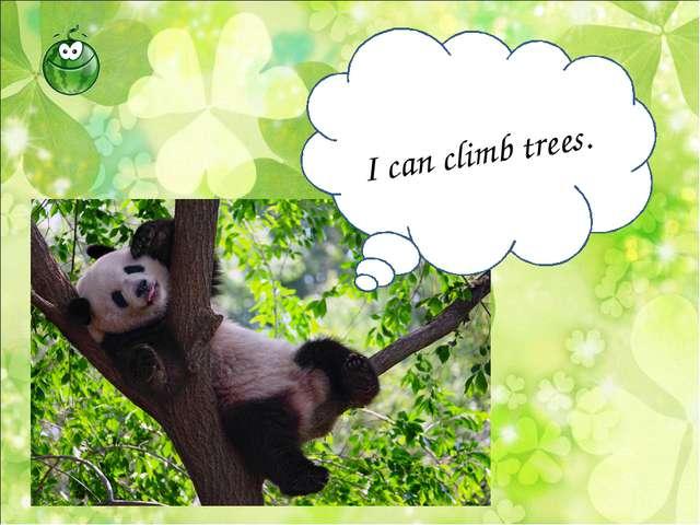 I can climb trees.