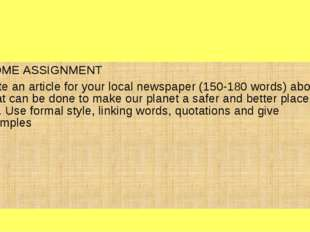 HOME ASSIGNMENT Write an article for your local newspaper (150-180 words) ab