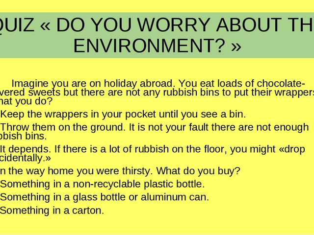 QUIZ « DO YOU WORRY ABOUT THE ENVIRONMENT? » 1.	Imagine you are on holiday ab...