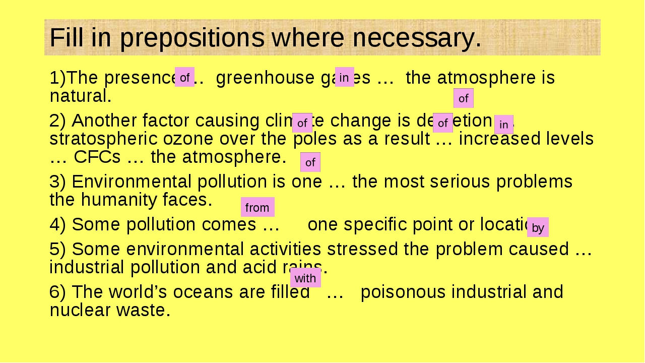 Fill in prepositions where necessary. 1)The presence … greenhouse gases … the...