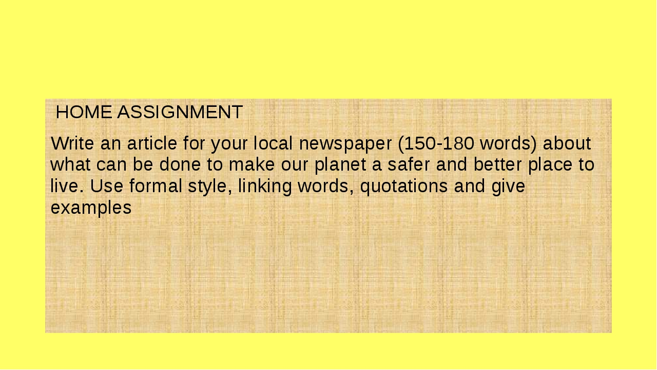 HOME ASSIGNMENT Write an article for your local newspaper (150-180 words) ab...