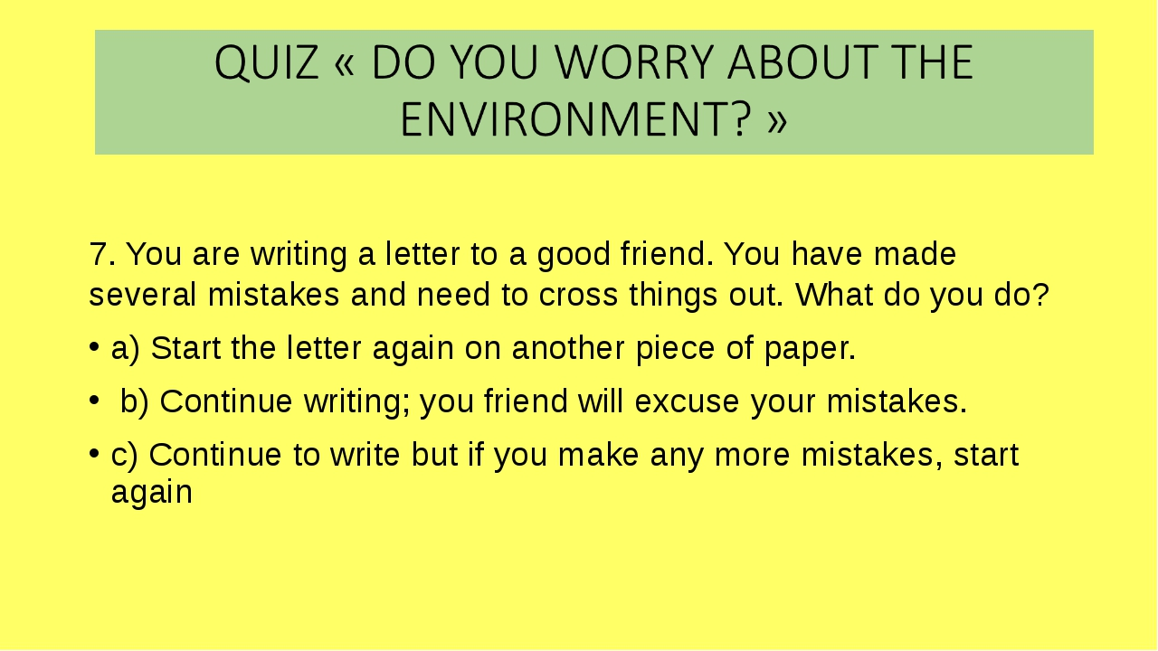 7. You are writing a letter to a good friend. You have made several mistakes...