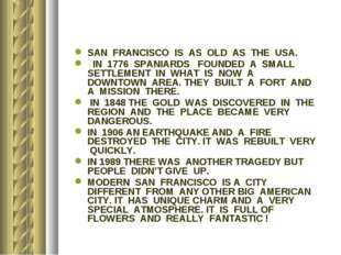 SAN FRANCISCO IS AS OLD AS THE USA. IN 1776 SPANIARDS FOUNDED A SMALL SETTLEM