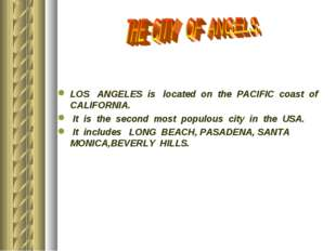 LOS ANGELES is located on the PACIFIC coast of CALIFORNIA. It is the second