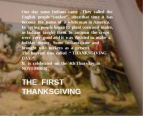 THE FIRST THANKSGIVING One day some Indians came . They called the English pe