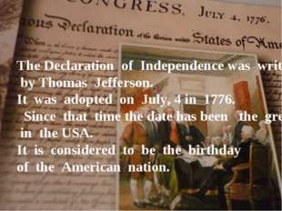 The Declaration of Independence was written by Thomas Jefferson. It was adopt
