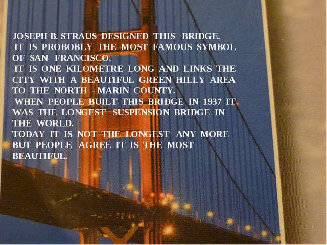 JOSEPH B. STRAUS DESIGNED THIS BRIDGE. IT IS PROBOBLY THE MOST FAMOUS SYMBOL...