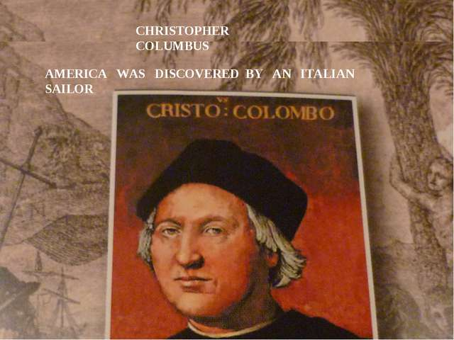 CHRISTOPHER COLUMBUS AMERICA WAS DISCOVERED BY AN ITALIAN SAILOR
