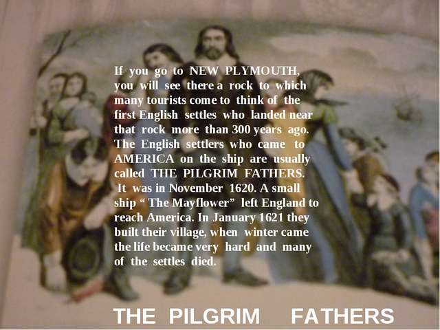 THE PILGRIM FATHERS If you go to NEW PLYMOUTH, you will see there a rock to w...