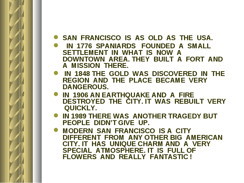 SAN FRANCISCO IS AS OLD AS THE USA. IN 1776 SPANIARDS FOUNDED A SMALL SETTLEM...