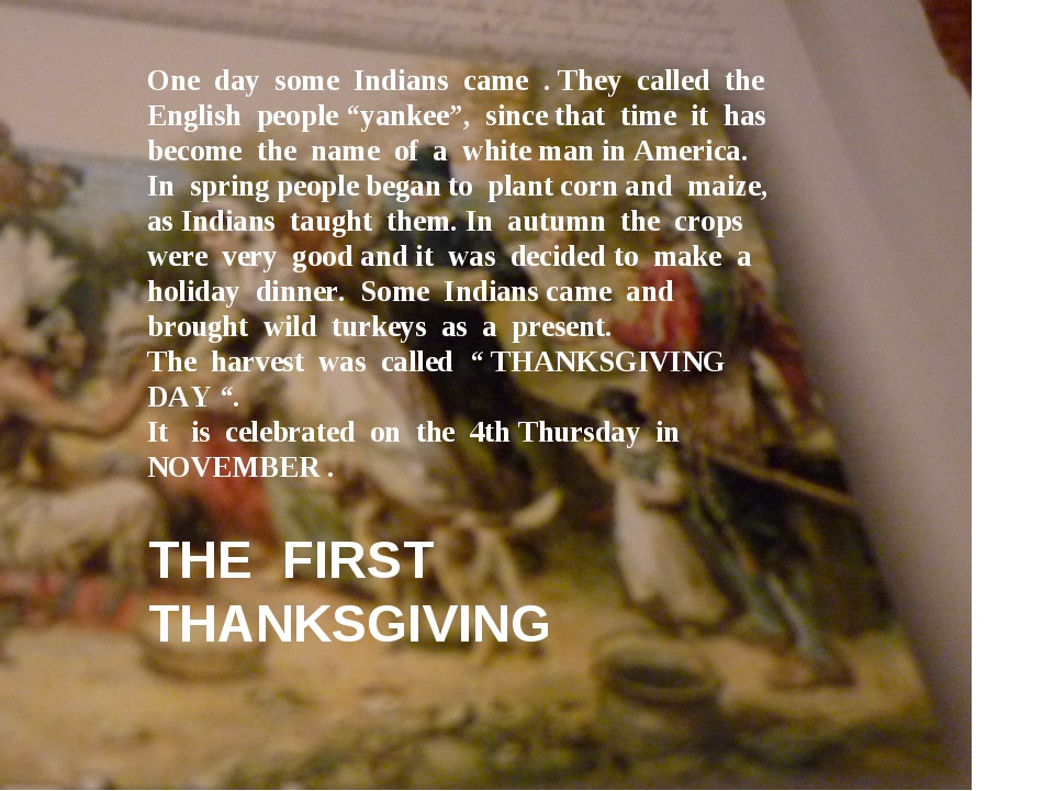 THE FIRST THANKSGIVING One day some Indians came . They called the English pe...