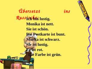 Übersetzt ins Russische: Ich bin lustig. Monika ist nett. Sie ist schön. Die