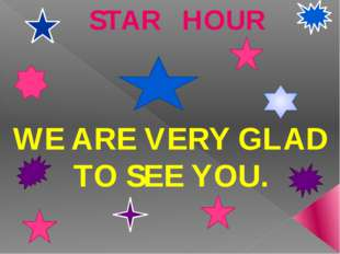 STAR HOUR WE ARE VERY GLAD TO SEE YOU.