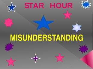 STAR HOUR MISUNDERSTANDING